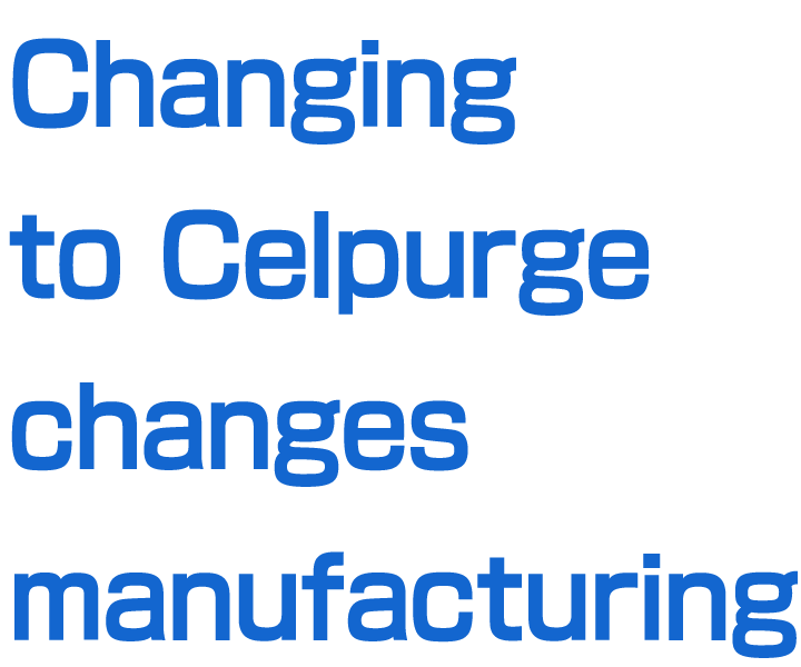 Changing to Celpurg changes manufacturing